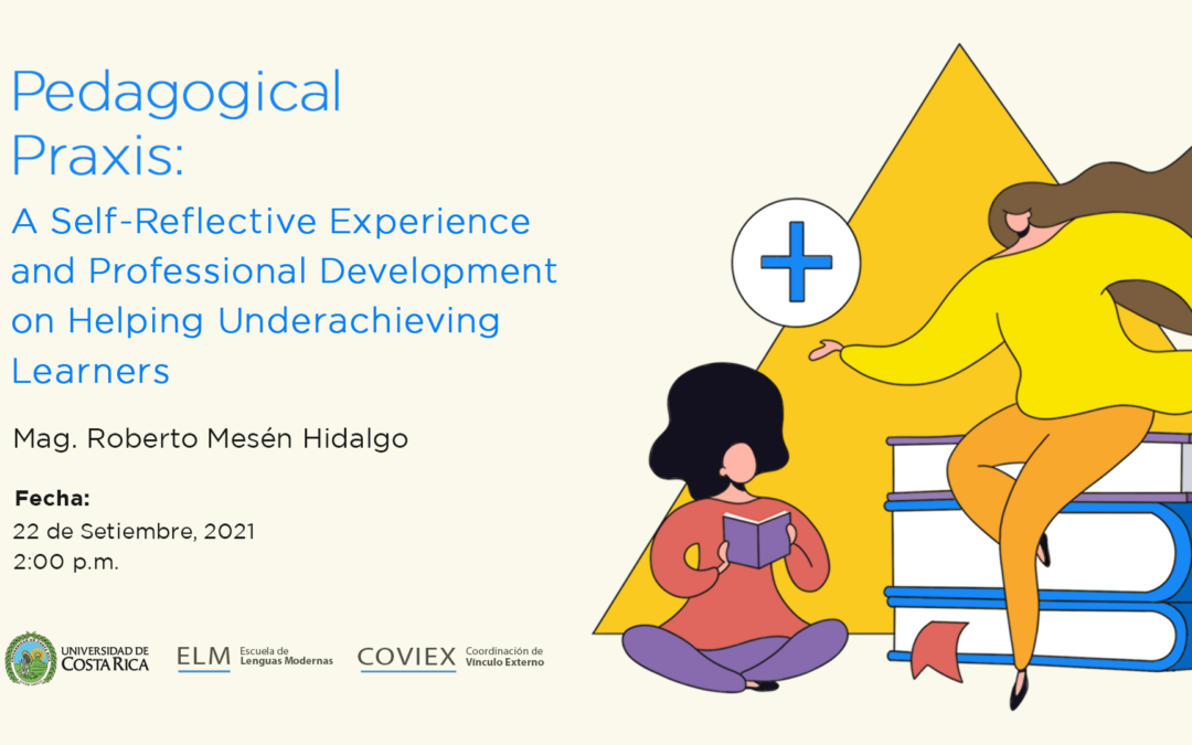 """Charla: """"Pedagogical Praxis: A Self-Reflective Experience and Professional Development on Helping Underachieving Learners"""""""